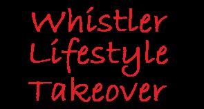 Whistler Lifestyle Takeover
